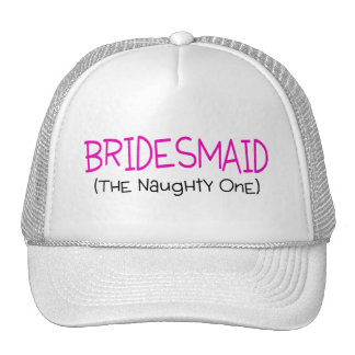 Bridesmaid The Naughty One Trucker Hat