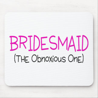 Bridesmaid The Obnoxious One Mouse Pad