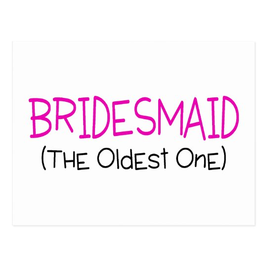 Bridesmaid The Oldest One Postcard