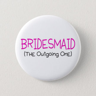 Bridesmaid The Outgoing One Button