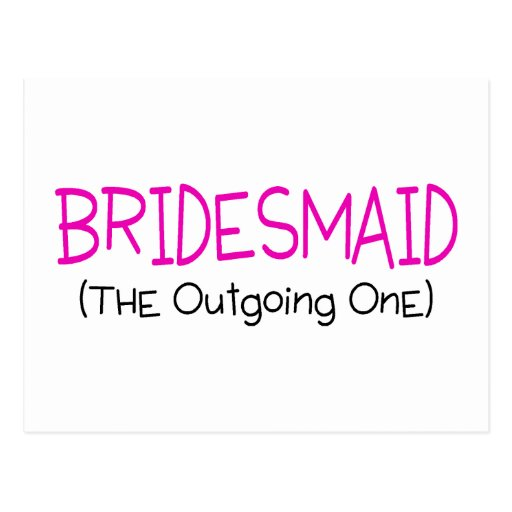 Bridesmaid The Outgoing One Postcard