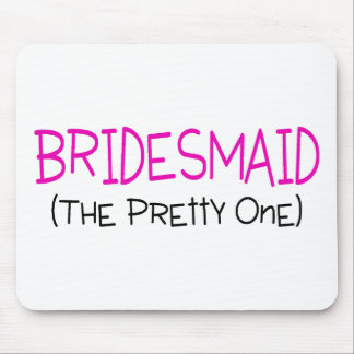 Bridesmaid The Pretty One Mouse Pad
