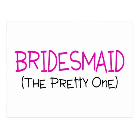 Bridesmaid The Pretty One Postcard