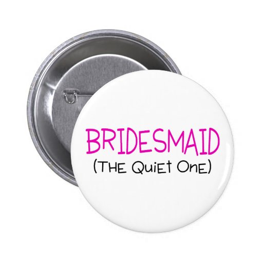 Bridesmaid The Quiet One Button