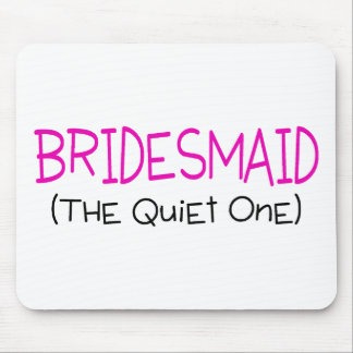 Bridesmaid The Quiet One Mouse Pad