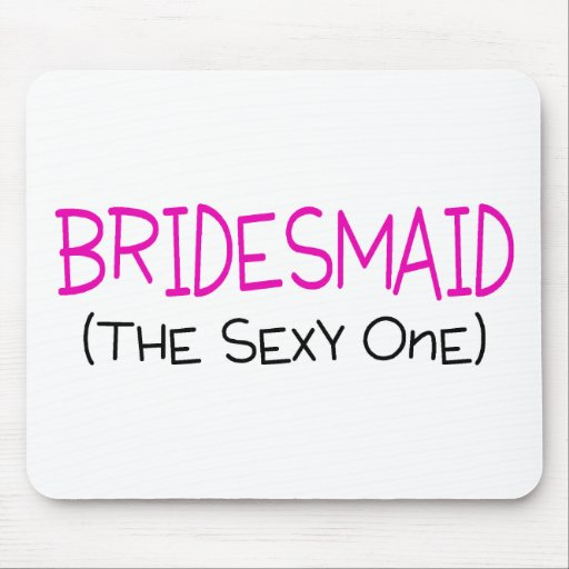 Bridesmaid The Sexy One Mousepads