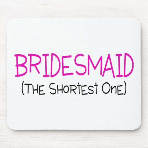 Bridesmaid The Shortest One Mouse Pad