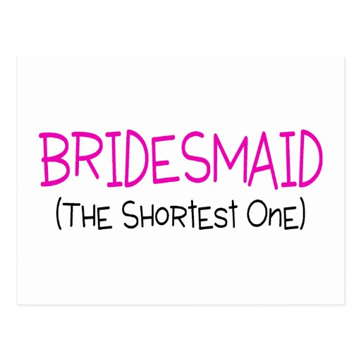 Bridesmaid The Shortest One Post Card