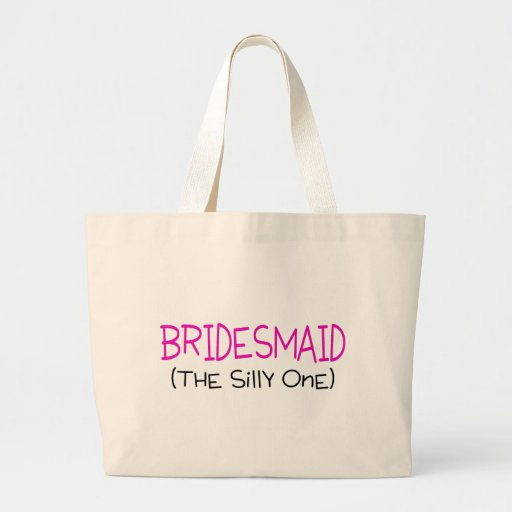 Bridesmaid The Silly One Canvas Bags