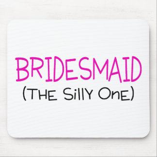 Bridesmaid The Silly One Mouse Pad