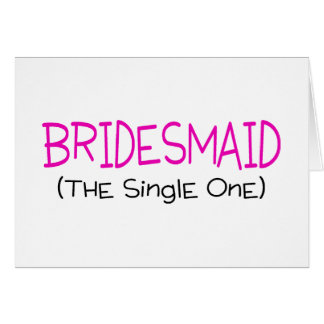 Bridesmaid The Single One Card