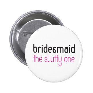 Bridesmaid: The Slutty One Button
