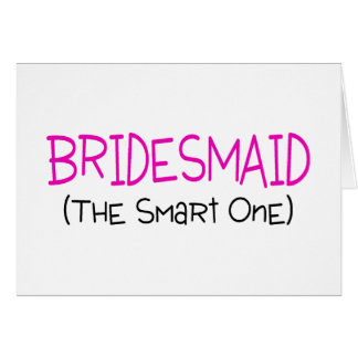 Bridesmaid The Smart One Greeting Card