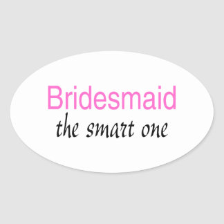 Bridesmaid The Smart One Oval Sticker