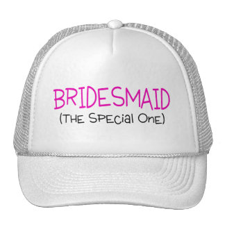 Bridesmaid The Special One Trucker Hat