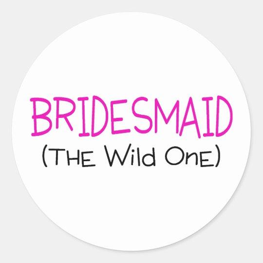 Bridesmaid The Wild One Classic Round Sticker