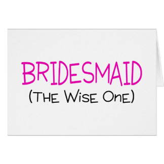 Bridesmaid The Wise One Greeting Card
