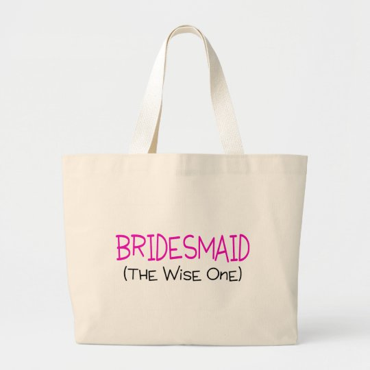 Bridesmaid The Wise One Large Tote Bag