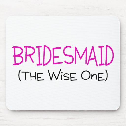 Bridesmaid The Wise One Mouse Pad
