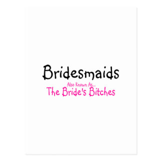 Bridesmaids Also Known As The Brides Bitches Postcard