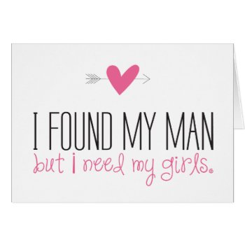 I found my man but I need my girls. Will you be my bridesmaid? Pink heart with arrow wedding bridesmaid card