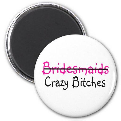 Bridesmaids Crazy Bitches Refrigerator Magnet