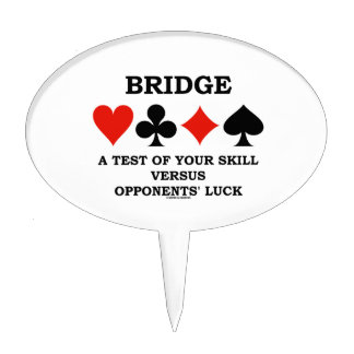 Bridge A Test Of Your Skill Versus Opponents' Luck Cake Topper