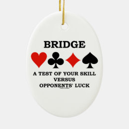 Bridge A Test Of Your Skill Versus Opponents' Luck Ceramic Ornament