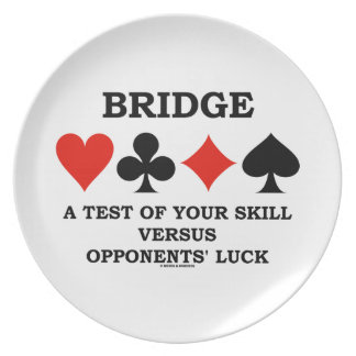 Bridge A Test Of Your Skill Versus Opponents' Luck Melamine Plate