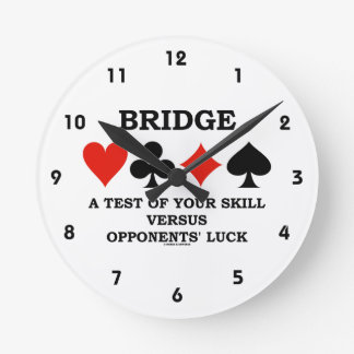 Bridge A Test Of Your Skill Versus Opponents' Luck Round Clock