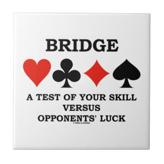 Bridge A Test Of Your Skill Versus Opponents' Luck Tile