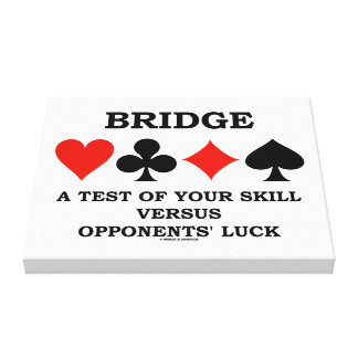 Bridge A Test Of Your Skill Vs Opponents' Luck Canvas Print
