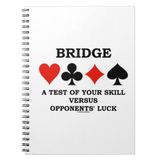 Bridge A Test Of Your Skill Vs Opponents' Luck Spiral Notebook