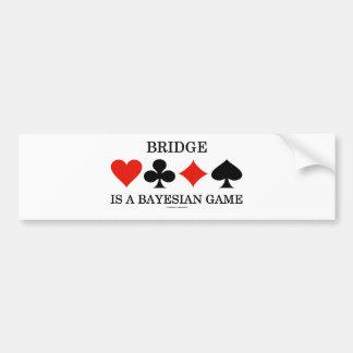 Bridge Is A Bayesian Game Bumper Stickers