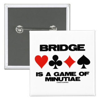 Bridge Is A Game Of Minutiae (Four Card Suits) Pinback Button