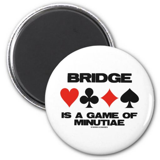 Bridge Is A Game Of Minutiae (Four Card Suits) Fridge Magnets
