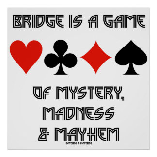 Bridge Is A Game Of Mystery Madness And Mayhem Poster