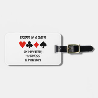 Bridge Is A Game Of Mystery Madness And Mayhem Tag For Luggage