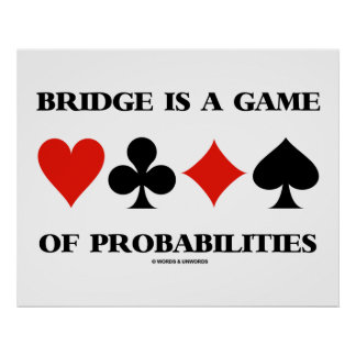 Bridge Is A Game Of Probabilities (Card Suits) Poster
