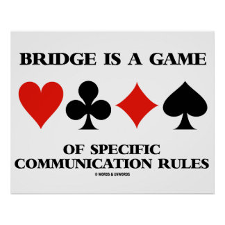 Bridge Is A Game Of Specific Communication Rules Poster
