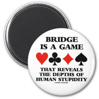Bridge Is A Game Reveals Depths Of Human Stupidity 2 Inch Round Magnet