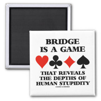 Bridge Is A Game Reveals Depths Of Human Stupidity 2 Inch Square Magnet