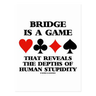 Bridge Is A Game Reveals Depths Of Human Stupidity Postcard