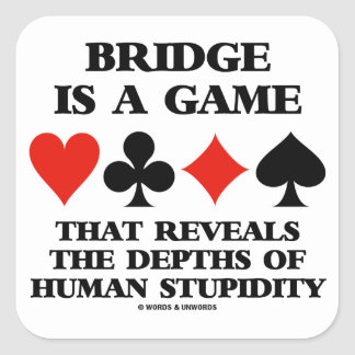 Bridge Is A Game Reveals Depths Of Human Stupidity Square Sticker