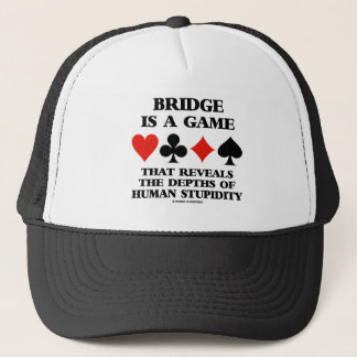 Bridge Is A Game Reveals Depths Of Human Stupidity Trucker Hat