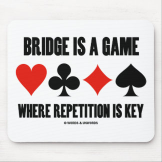 Bridge Is A Game Where Repetition Is Key Mouse Pad