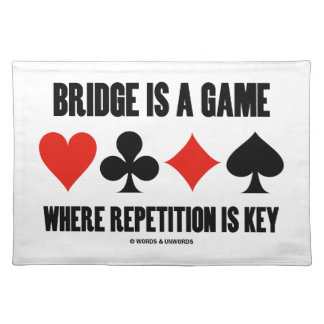 Bridge Is A Game Where Repetition Is Key Cloth Placemat