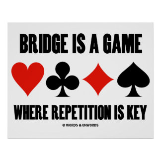 Bridge Is A Game Where Repetition Is Key Poster