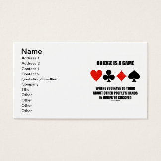 Bridge Is A Game Where You Have To Think About Business Card