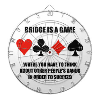 Bridge Is A Game Where You Have To Think About Dartboards